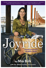Joyride: Pedaling Toward a Healthier Planet Mia Birk (with Joe Kurmaskie) Cadence Press, 2010, 224 pages